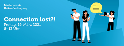 Connection lost?! – Medienscouts Online-Fachtagung